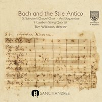 Bach and the Stile Antico — Various Composers, Fitzwilliam String Quartet, Tom Wilkinson, St Salvator's Chapel Choir, St Salvator's Chapel Choir, Ars Eloquentiae