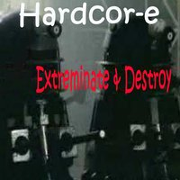 Extreminate & Destroy — Hardcor-e