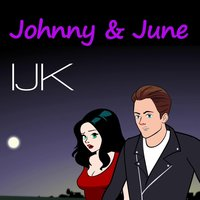 Johnny & June — IJK