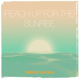 (Reach up for The) Sunrise — Blank & Jones