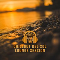 Chillout del Sol Lounge Session – Tropical House Experience & Beach Party Music for Best Holiday Summer Time — DJ Chill del Mar