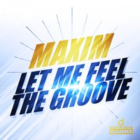 Let Me Feel the Groove — Maxim