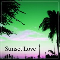 Sunset Love – Chill Everyday, Chill Out Music — Sunset Chill Out Music Zone