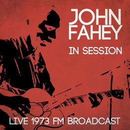 Live in Session - Live 1973 FM Broadcast — John Fahey