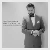 One for My Baby (And One More for the Road) — Stig Gustu Larsen