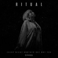 Every Night Another But Not You — Ritual