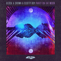 Party On The Moon — Scotty Boy, Block & Crown, Block & Crown, Scotty Boy
