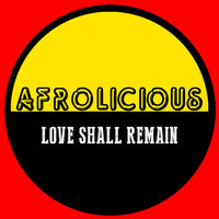 Love Shall Remain — Afrolicious