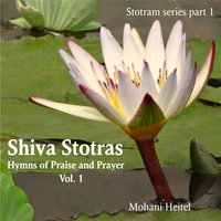 Shiva Stotras: Hymns Of Praise And Prayer, Vol. I — Mohani Heitel