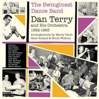 The Swinginest Dance Band. Dan Terry and His Orchestra 1952-1963 — Dan Terry