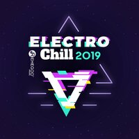Electro Chill 2019 - The Best Edm Music in the World — сборник