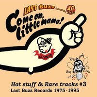Come on, Little Mama! - Hot Stuff & Rare Tracks #3 - Last Buzz Records 1975-1995 — сборник