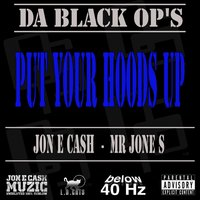 Put Your Hoods Up — Mr. Jones, Jon E Cash, DA BLACK OPS