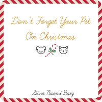 Don't Forget Your Pet on Christmas — Gina Naomi Baez