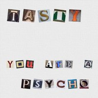 You Are a Psycho — Tasty