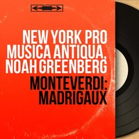 Monteverdi: Madrigaux — Клаудио Монтеверди, New York Pro Musica Antiqua, Noah Greenberg