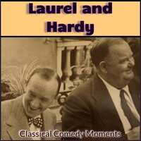 Laurel and Hardy - Classical Comedy Moments — Laurel and Hardy