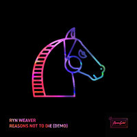 Reasons Not To Die — Ryn Weaver