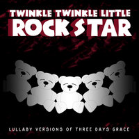 Lullaby Versions of Three Days Grace — Twinkle Twinkle Little Rock Star