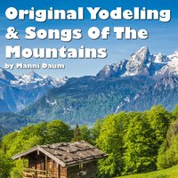 Original Yodeling & Songs of the Mountains — Manni Daum