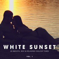 White Sunset - 20 Smooth, Sexy & Relaxing Chillout Tunes, Vol. 1 — сборник