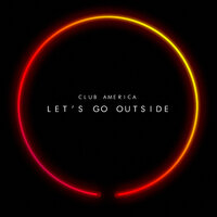 Let's Go Outside — Club America