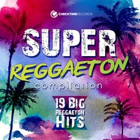 Super Reggaeton Compilation - 19 Big Reggaeton Hits — сборник