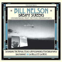 Dreamy Screens: Soundtracks from the Echo Observatory — Bill Nelson