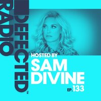 Defected Radio Episode 133 (hosted by Sam Divine) — Defected Radio