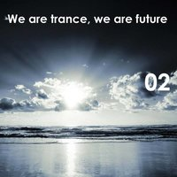 We Are Trance, We Are Future, Vol.02 — сборник