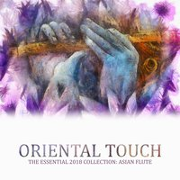 Oriental Touch - The Essential 2018 Collection: Asian Flute — Music to Relax in Free Time