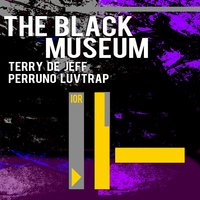 The Black Museum — Terry De Jeff, Perruno Luvtrap