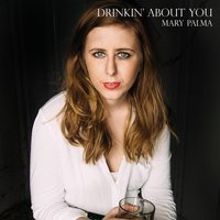 Drinkin' About You — Mary Palma