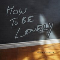 How to Be Lonely — Darcy Windover