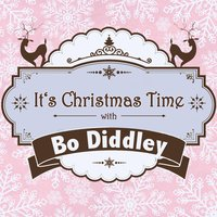 It's Christmas Time with Bo Diddley — Bo Diddley