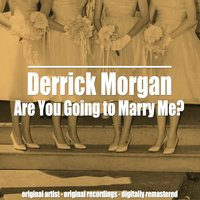 Are You Going to Marry Me? — Derrick Morgan