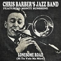 Lonesome Road — Chris Barber's Jazz Band, Monty Sunshine