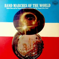 Band Marches Of The World — Wiener Philharmoniker, Robert Stolz, The Vienna Police Band