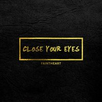 Close Your Eyes — Faintheart