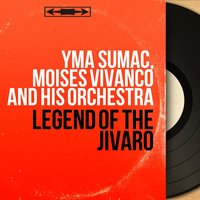 Legend of The Jivaro — Yma Sumac, Moises Vivanco and His Orchestra