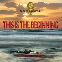 This Is the Beginning - New Age Lounge — Jean-Paul Genré