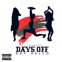 Days Off (Say Hello) — Pj Francis