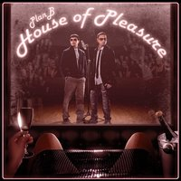 House of Pleasure — Plan B