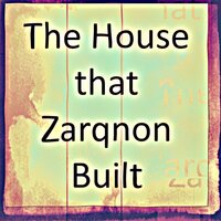 The House that Zarqnon Built — Experimental House Music