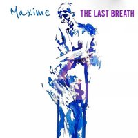 The Last Breath — Maxime