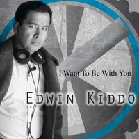 I Want to Be with You — Edwin Kiddo