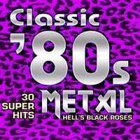 Classic 80s Metal - 30 Super Hits — Hell's Black Roses