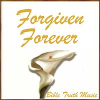 Forgiven Forever — Bible Truth Music