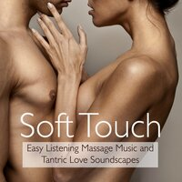 Soft Touch – Easy Listening Massage Music and Tantric Love Soundscapes — Tantra Lounge & Buddha Zen Spa, Buddha Zen Spa, Tantra Lounge