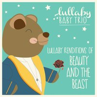 Lullaby Renditions of Beauty and the Beast — Lullaby Baby Trio